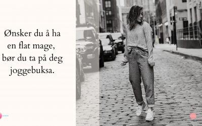 Ønsker du å ha en flat mage, bør du ta på deg joggebuksa.