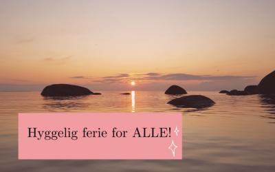 Hyggelig ferie for ALLE!
