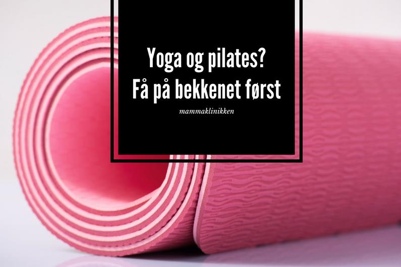 Yoga og pilates? Få på bekkenet først